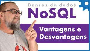 Banco de Dados NoSQL - Vantagens e Desvantagens