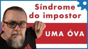 A Farsa da Síndrome do Impostor