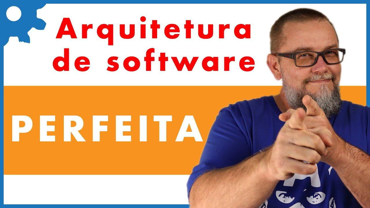 Arquitetura de Software Perfeita | Será que existe?